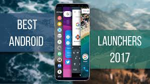 android launchers android launchers of 2017