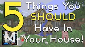 things you need for house minecraft 5 things you should have in your house youtube