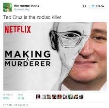 Ted Cruz Memes - making a murderer ted cruz zodiac killer know your meme