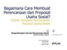 cara membuat proposal ide how to make it happen plus platform usaha sosial