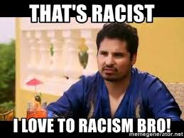 Racist Mexican Memes - that s racist i love to racism bro mexican meme generator