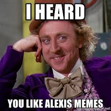 Alexis Meme - i heard you like alexis memes willy wonka meme generator