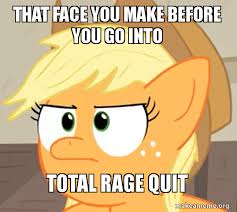 Rage Quit Meme - that face you make before you go into total rage quit make a meme