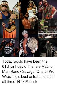 Macho Man Memes - a today would have been the 61st birthday of the late macho man