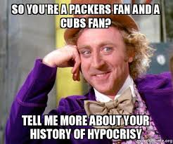 Cubs Fan Meme - so you re a packers fan and a cubs fan tell me more about your