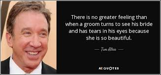 groom quotes tim allen quote there is no greater feeling than when a groom