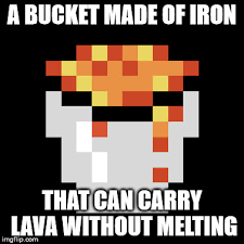 Funny Minecraft Memes - image tagged in funny memes lava bucket bucket lava minecraft