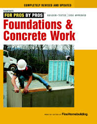foundations u0026 concrete work revised and updated for pros by pros