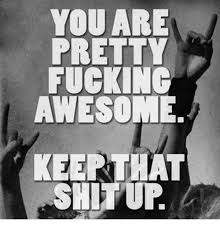 Fucking Awesome Meme - you are fucking awesome keerthat shitur fucking meme on sizzle