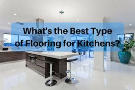 Types Of Flooring For Kitchen Kitchen Flooring Which Types Are Best
