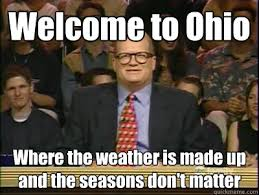 Ohio Meme - welcome to ohio where the weather is made up and the seasons don t