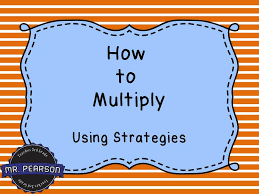 learning to multiply using multiplication strategies mr pearson