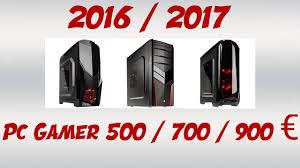 meilleur pc bureau du moment 2017 2018 les meilleurs pc gamer a 500 700 900