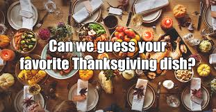 can we guess your favorite thanksgiving dish based on these questions