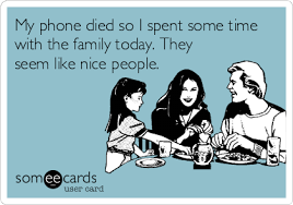 Phone Died Meme - my phone died so i spent some time with the family today they seem