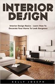 how to interior decorate your home interior design interior design basics learn how to decorate