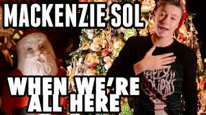 Mackenzie Meme - mackenzie sol when we re all here christmas day music video