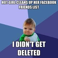 Facebook Friends Meme - hot girl cleans up her facebook friends list i didn t get deleted