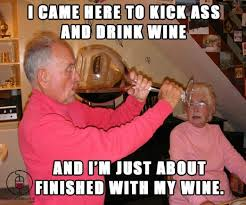 Drunk Mexican Meme - i came here to kick ass and drink wine funny drinking meme