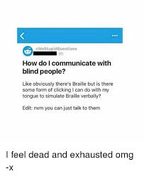 How Do Blind People Read Braille 25 Best Memes About Braille Braille Memes