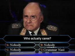 Grammer Nazi Meme - who actually cares image macros