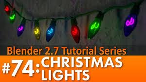 tutorial for blender 2 74 blender 2 7 tutorial 74 christmas lights b3d youtube