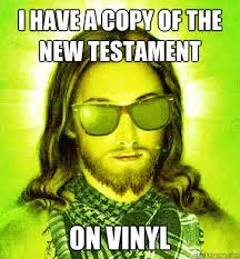 Vinyl Meme - i have a copy of the new testament on vinyl hipster jesus