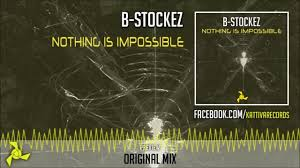 b stockez nothing is impossible original mix official