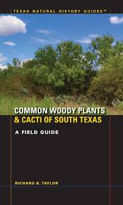 native texas plants landscaping region by region common woody plants and cacti of south texas a field guide by