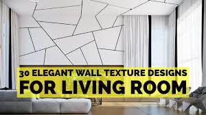 30 elegant wall texture designs for living room youtube