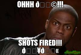 Ohhh Meme - ohhh shots fired meme kevin hart the hell 79827