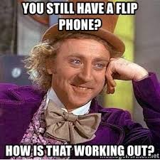 Flip Phone Meme - you still have a flip phone how is that working out willy