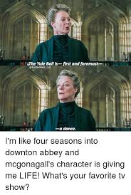 Downton Abbey Meme - the yule ball is first and foremost ii ig a dance i m like four
