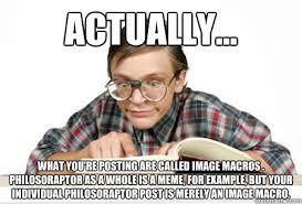 Macro Meme - actually what you re posting are called image macros