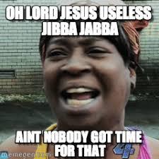 Sweet Jesus Meme - oh lord jesus useless jibba jabba sweet brown meme on memegen
