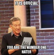 Hater Memes - it is official you are the number one hater monica make a meme