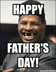Black Fathers Day Meme - black fathers day meme 28 images father s day quotes and memes