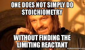 One Simply Does Not Meme - one does not simply do stoichiometry without finding the limiting