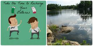 take the time to recharge your batteries great vacation ideas to