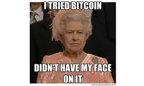 bitcoin is going crazy but the queen is not impressed bitcoin