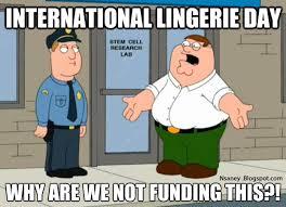Peter Griffin Meme - nsaney s psychobabble international lingerie day peter griffin