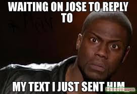 Waiting For Text Meme - waiting on jose to reply to my text i just sent him meme