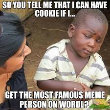 Most Popular Meme - so you tell me that i can have cookie if i get the most famous