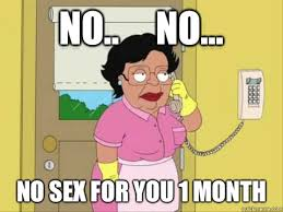 Lack Of Sex Meme - no no no sex for you 1 month family guy maid meme quickmeme