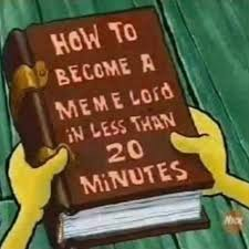 About Me Me Me - how to become a meme lord meme lord meme master know your meme