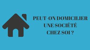 autorisation domiciliation si e social peut on domicilier une société chez soi les formalités de