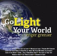 Go Light Your World Roger Grenier Ministry Through Music Home