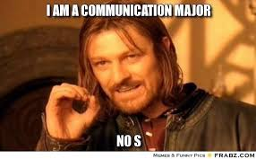 Communication Major Meme - why being a communication major doesn t mean i m dumb