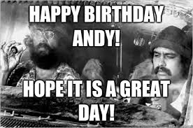 Cheech And Chong Meme - happy birthday andy hope it is a great day cheech and chong