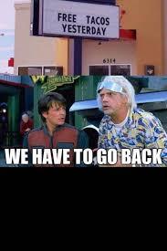 We Have To Go Back Meme - we have to go back meme by ieatbob memedroid